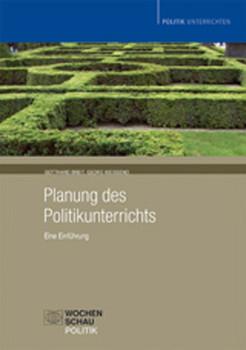 Planung des Politikunterrichts: Eine Einführung. Gegenstandsbereich. Bedingungsanalyse. Ziele. Methoden und Medien. Politikdidaktische Perspektiven - Gotthard Breit