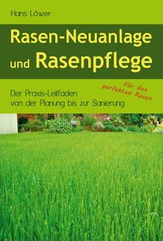 Rasen-Neuanlage und Rasenpflege. Der Praxis-Leitfaden von der Planung bis zur Sanierung - Hans Löwer  [Taschenbuch]