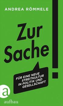 Zur Sache!. Für eine neue Streitkultur in Politik und Gesellschaft - Andrea Römmele  [Taschenbuch]