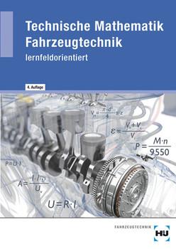 Technische Mathematik Fahrzeugtechnik: - lernfeldorientiert - Lehr- und Übungsbuch - Helmut Elbl