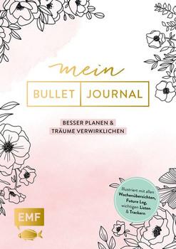 Mein Bullet Journal – Besser planen & Träume verwirklichen. Illustriert mit allen Wochenübersichten, Future Log, wichtigen Listen und Trackern [Gebundene Ausgabe]