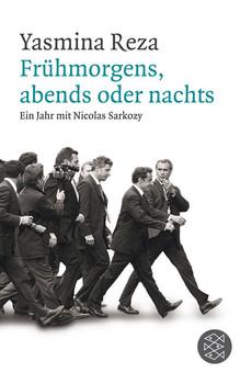 Frühmorgens, abends oder nachts: Ein Jahr mit Nicolas Sarkozy - Reza, Yasmina