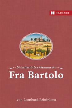Die kulinarischen Abenteuer des Fra Bartolo - Reinirkens, Leonhard