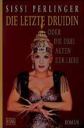 Die letzte Druidin oder die drei Arten der Liebe. - Sissi Perlinger