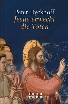 Jesus erweckt die Toten - Peter Dyckhoff  [Gebundene Ausgabe]