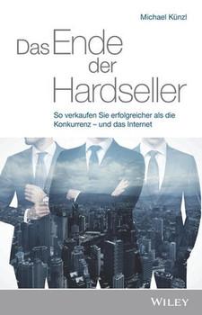 Das Ende der Hardseller. So verkaufen Sie erfolgreicher als die Konkurrenz - und das Internet - Michael Künzl  [Gebundene Ausgabe]