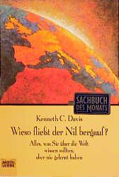 Wieso fließt der Nil bergauf?: Alles, was Sie über die Welt wissen sollten, aber nie gelernt haben - Kenneth C. Davis