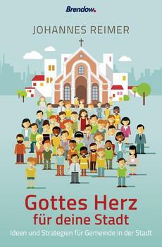 Gottes Herz für deine Stadt. Ideen und Strategien für Gemeinde in der Stadt - Johannes Reimer  [Taschenbuch]