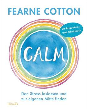 Calm. Den Stress loslassen und zur eigenen Mitte finden. Ein Inspirations- und Arbeitsbuch - Fearne Cotton  [Taschenbuch]
