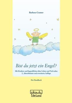 Bist du jetzt ein Engel?. Mit Kindern und Jugendlichen über Leben und Tod reden – Ein Handbuch - Barbara Cramer  [Gebundene Ausgabe]