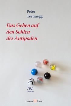 Auf den Sohlen des Antipoden. 101 Gedichte - Peter Tertinegg  [Gebundene Ausgabe]