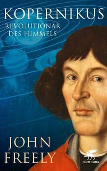 Kopernikus: Revolutionär des Himmels - John Freely [Gebundene Ausgabe]