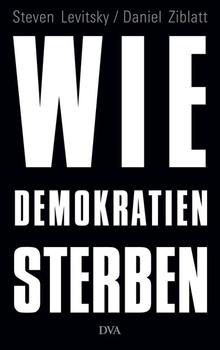 Wie Demokratien sterben. Und was wir dagegen tun können - Daniel Ziblatt  [Gebundene Ausgabe]