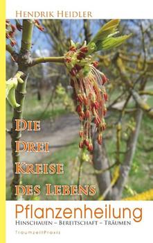 Pflanzenheilung. Die drei Kreise des Lebens - Hendrik Heidler  [Taschenbuch]