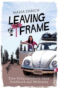 LEAVING THE FRAME. Eine Schauspielerin ohne Drehbuch auf Weltreise - Maria Ehrich  [Taschenbuch]