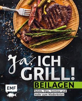 Ja, ich grill! – Beilagen. Salate, Dips, Gemüse und mehr zum Niederknien [Gebundene Ausgabe]