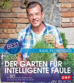 Best of der Garten für intelligente Faule: Mit 80 neuen Gartenfragen und Tipps für erste Hilfe im Garten - Karl Ploberger [Gebundene Ausgabe]