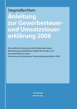 Anleitung zur Gewerbesteuer- und Umsatzsteuererklärung 2008: Mit amtlichen Vordrucken und Einzelerläuterungen. Behandlung grundsätzlicher Fragen des ... zum Umsatzsteuer-Voranmeldungsverfahren 2009 - Stegmüller, Hubert