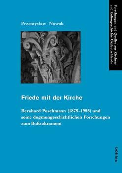 Friede mit der Kirche. Bernhard Poschmann (1878-1955) und seine dogmengeschichtlichen Forschungen zum Bußsakrament - Przemyslaw Nowak  [Gebundene Ausgabe]