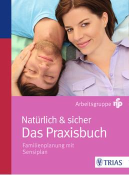 Natürlich & sicher - Das Praxisbuch: Familienplanung mit Sensiplan - Arbeitsgruppe NFP