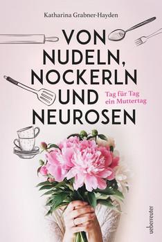 Von Nudeln, Nockerln und Neurosen. Tag für Tag ein Muttertag - Katharina Grabner-Hayden  [Gebundene Ausgabe]