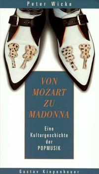 Von Mozart zu Madonna. Kleine Kulturgeschichte der Popmusik - Peter Wicke