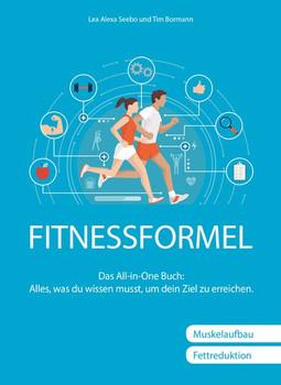 Fitnessformel. Das All-in-One Buch: Alles, was du wissen musst, um dein Ziel zu erreichen. - Lea Alexa Seebo [Gebundene Ausgabe]