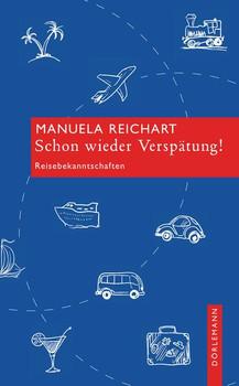 Schon wieder Verspätung!: Reisebekanntschaften - Manuela Reichart