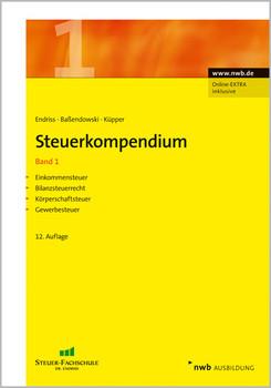 Steuerkompendium 1: Einkommensteuer, Bilanzsteuerrecht, Körperschaftsteuer, Gewerbesteuer - Horst Walter Endriss