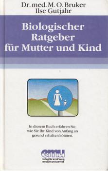 Biologischer Ratgeber für Mutter und Kind: Ihr Kind von Anfang an gesund erhalten können - Max Otto Bruker [Gebundene Ausgabe, 8. Auflage 1991]