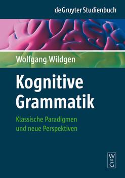 Kognitive Grammatik: Klassische Paradigmen und neue Perspektiven (de Gruyter Studienbuch) - Wildgen, Wolfgang