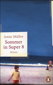 Sommer in Super 8. Roman - Anne Müller  [Gebundene Ausgabe]