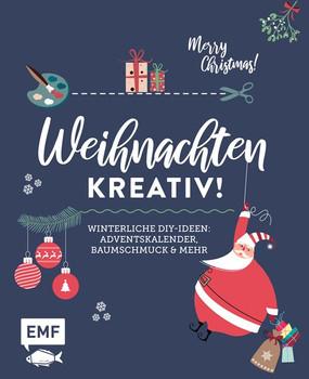 Weihnachten kreativ!. Winterliche DIY-Ideen: Baumschmuck, Adventskalender und mehr [Gebundene Ausgabe]
