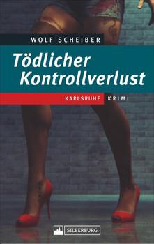 Tödlicher Kontrollverlust. Karlsruhe-Krimi - Wolf Scheiber  [Taschenbuch]