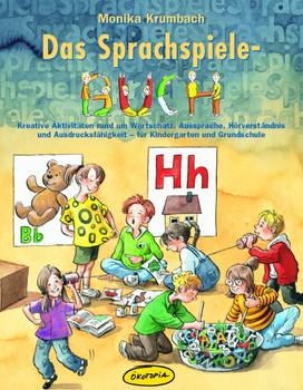 Das Sprachspiele-Buch: Kreative Aktivitäten rund um Wortschatz, Aussprache, Hörverständnis und Ausdrucksfähigkeit- für Kindergarten und Grundschule - Monika Krumbach
