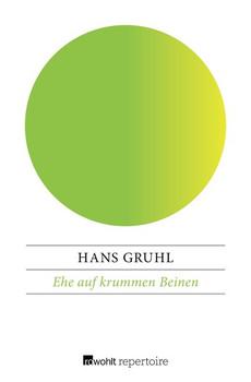 Ehe auf krummen Beinen - Hans Gruhl  [Taschenbuch]