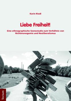 Liebe Freiheit!. Eine ethnographische Szenestudie zum Verhältnis von Nichtmonogamie und Neoliberalismus - Karin Riedl  [Taschenbuch]