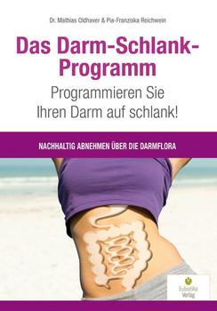 Das Darm-Schlank-Programm. Programmieren Sie Ihren Darm auf schlank! Nachhaltig abnehmen über die Darmflora - Mathias Oldhaver  [Taschenbuch]