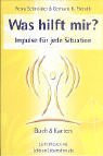 Was hilft mir?: Impulse für jede Situation. Die Verbindung zur inneren Weisheit stärken mit der Kraft der Engel und Aufgestiegenen Meister - Petra Schneider
