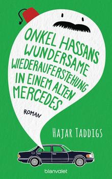 Onkel Hassans wundersame Wiederauferstehung in einem alten Mercedes. Roman - Hajar Taddigs  [Taschenbuch]