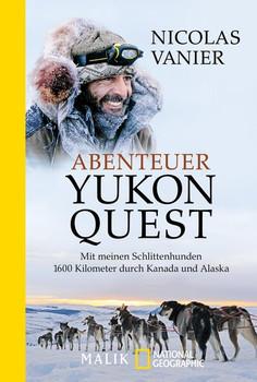 Abenteuer Yukon Quest. Mit meinen Schlittenhunden 1600 Kilometer durch Kanada und Alaska - Nicolas Vanier  [Taschenbuch]