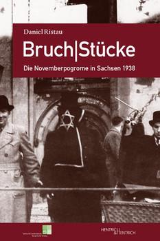 Bruch|Stücke. Die Novemberpogrome in Sachsen 1938 - Daniel Ristau  [Taschenbuch]