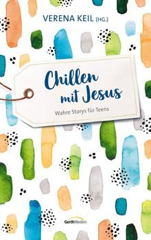 Chillen mit Jesus. Wahre Storys für Teens. [Gebundene Ausgabe]