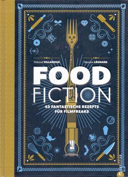 Food Fiction: 42 fantastische Rezepte für Filmfreaks - Thibaud Villanova [Gebundene Ausgabe]