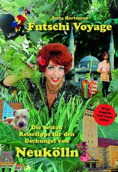 Futschi Voyage. Die besten Reisetipps für den Dschungel von Neukölln - Jutta Hartmann  [Gebundene Ausgabe]