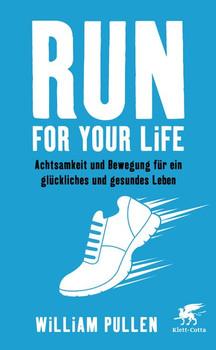 Run for your Life. Achtsamkeit und Bewegung für ein glückliches und gesundes Leben - William Pullen  [Taschenbuch]