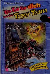 Ein Fall für dich und das Tiger-Team, Bd.18, Feuerauge, streng geheim!: Rate-Krimi-Serie - Thomas Brezina