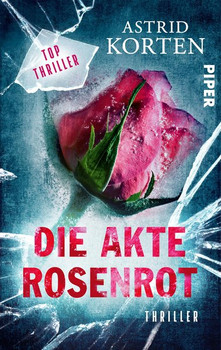 Die Akte Rosenrot. Thriller - Astrid Korten  [Taschenbuch]