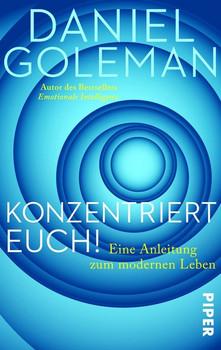 Konzentriert Euch!: Eine Anleitung zum modernen Leben - Goleman, Daniel