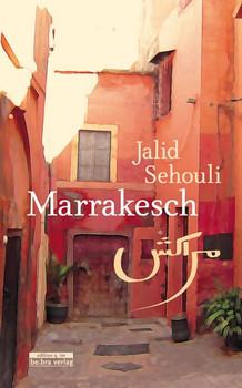 Marrakesch. Viele Geschichten in einer Geschichte - Jalid Sehouli  [Gebundene Ausgabe]